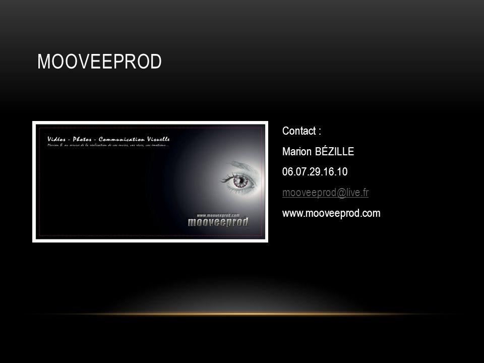 Mooveeprod Contact : Marion BÉZILLE 06.07.29.16.10 mooveeprod@live.fr www.mooveeprod.com