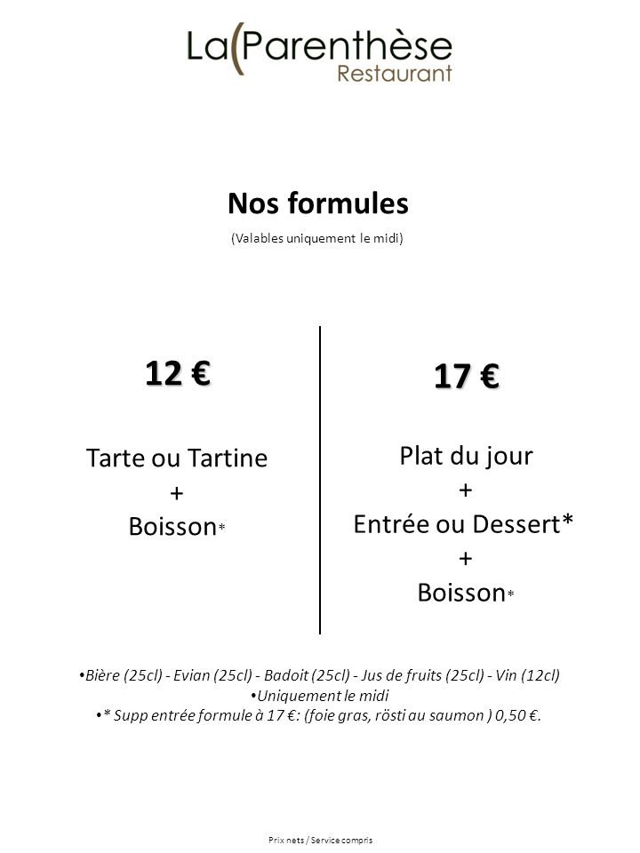 12 € 17 € Nos formules Tarte ou Tartine Plat du jour + + Boisson*