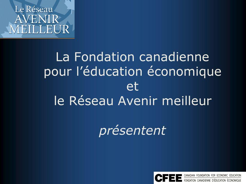 La Fondation canadienne pour l'éducation économique et le Réseau Avenir meilleur présentent