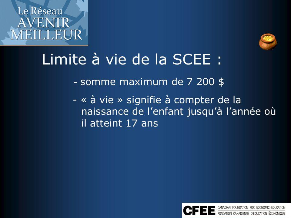 Limite à vie de la SCEE : - somme maximum de 7 200 $