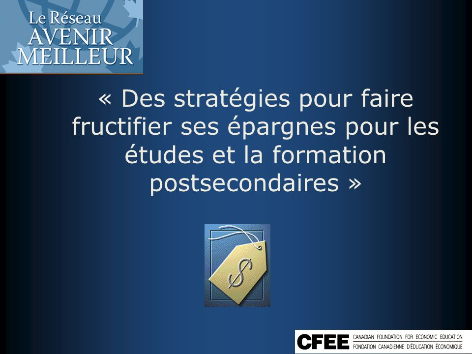 « Des stratégies pour faire fructifier ses épargnes pour les études et la formation postsecondaires »