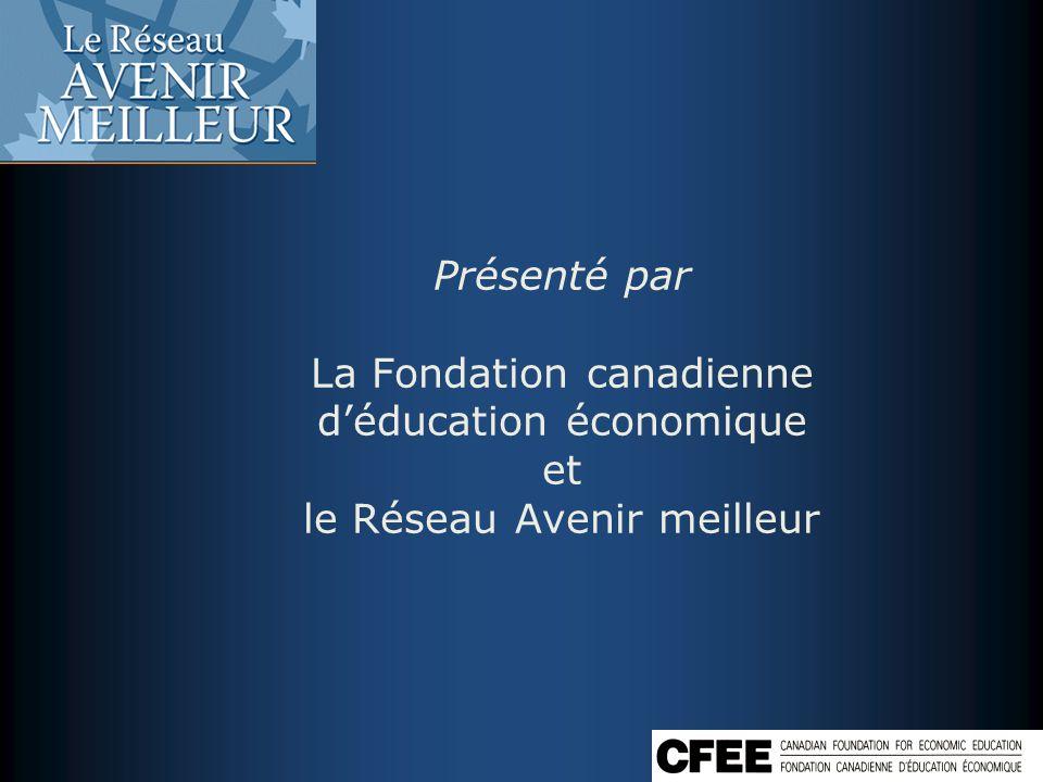 Présenté par La Fondation canadienne d'éducation économique et le Réseau Avenir meilleur