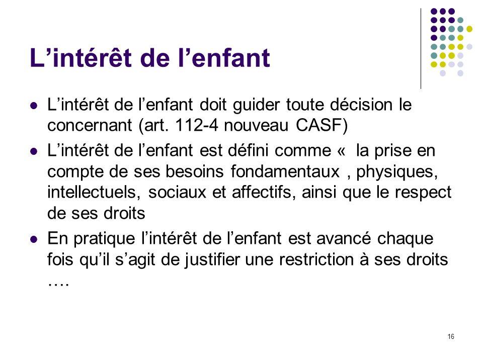 L'intérêt de l'enfant L'intérêt de l'enfant doit guider toute décision le concernant (art. 112-4 nouveau CASF)