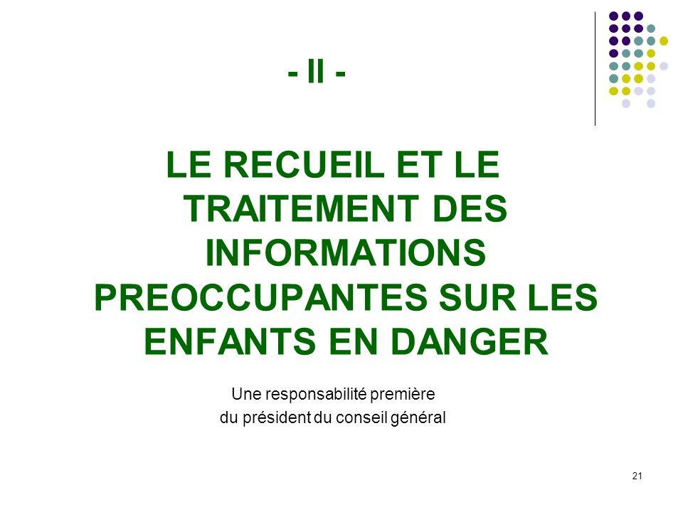 - II - LE RECUEIL ET LE TRAITEMENT DES INFORMATIONS PREOCCUPANTES SUR LES ENFANTS EN DANGER. Une responsabilité première.