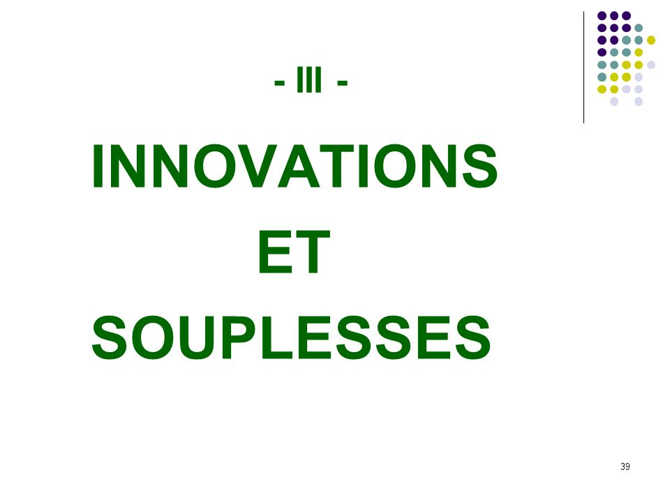 - III - INNOVATIONS ET SOUPLESSES