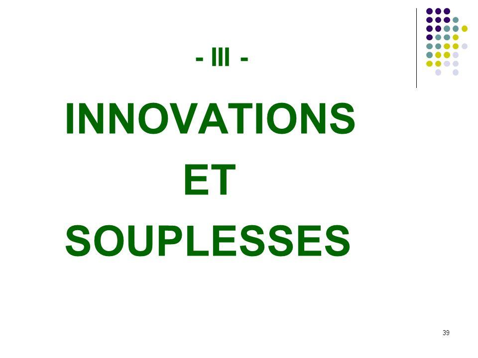 - III - INNOVATIONS ET SOUPLESSES