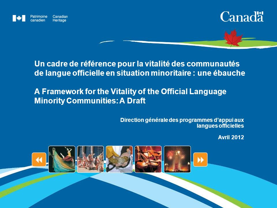 Un cadre de référence pour la vitalité des communautés de langue officielle en situation minoritaire : une ébauche A Framework for the Vitality of the Official Language Minority Communities: A Draft