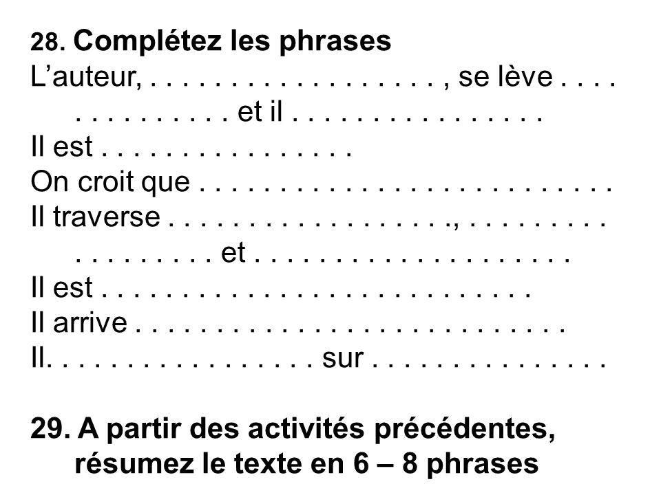 28. Complétez les phrases L'auteur, . . . . . . . . . . . . . . . . . . , se lève . . . . . . . . . . . . . . et il . . . . . . . . . . . . . . . .