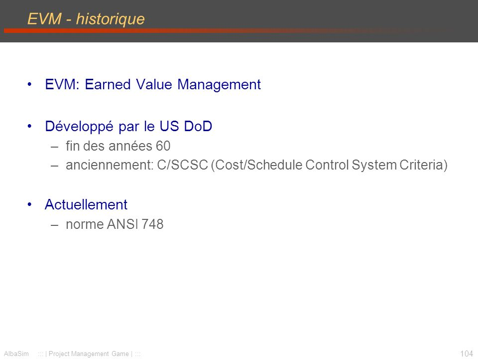 EVM - historique EVM: Earned Value Management Développé par le US DoD