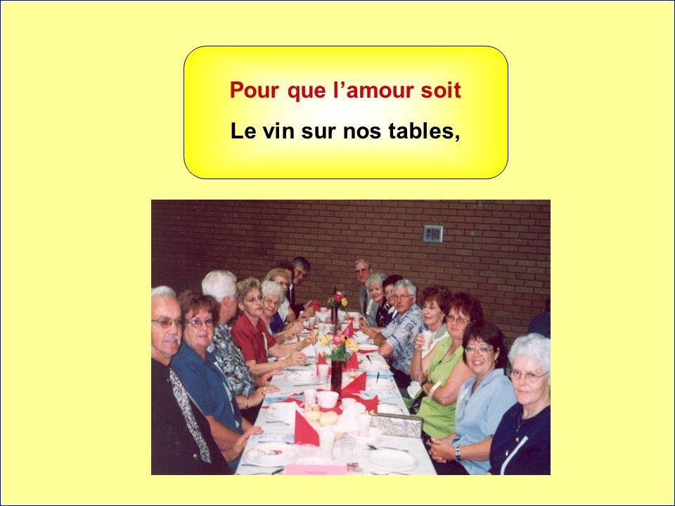 Pour que l'amour soit Le vin sur nos tables, . .