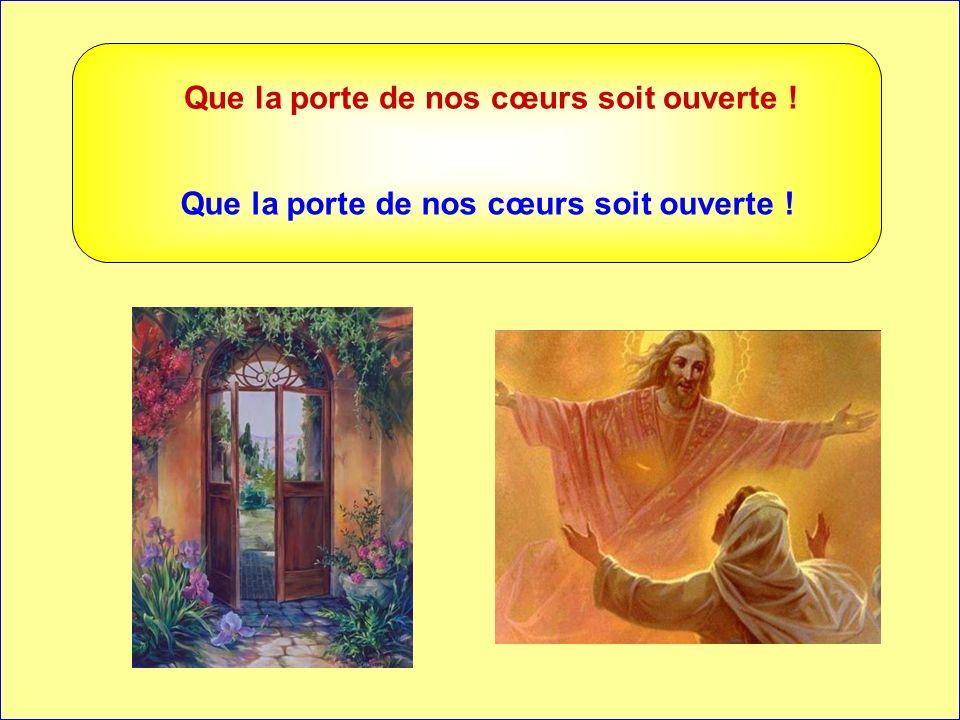 . . Que la porte de nos cœurs soit ouverte !