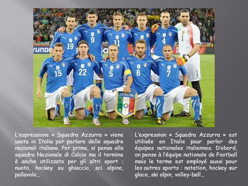 L'espressione « Squadra Azzurra » viene usata in Italia per parlare delle squadre nazionali italiane. Per prima, si pensa alla squadra Nazionale di Calcio ma il termine è anche utilizzato per gli altri sport : nuoto, hockey su ghiaccio, sci alpino, pallavolo…