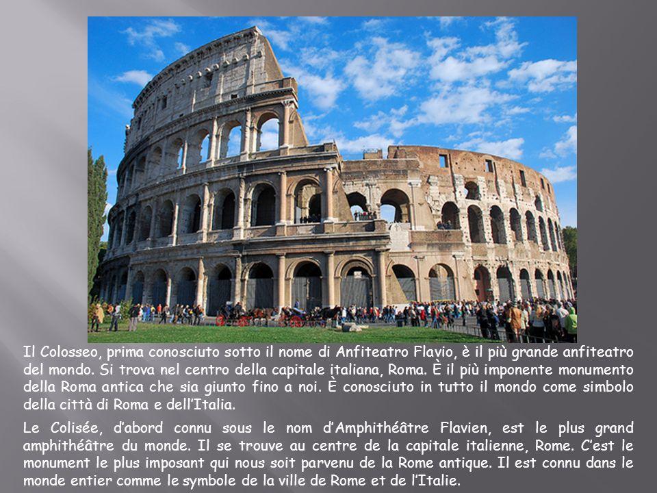 Il Colosseo, prima conosciuto sotto il nome di Anfiteatro Flavio, è il più grande anfiteatro del mondo. Si trova nel centro della capitale italiana, Roma. È il più imponente monumento della Roma antica che sia giunto fino a noi. È conosciuto in tutto il mondo come simbolo della città di Roma e dell'Italia.