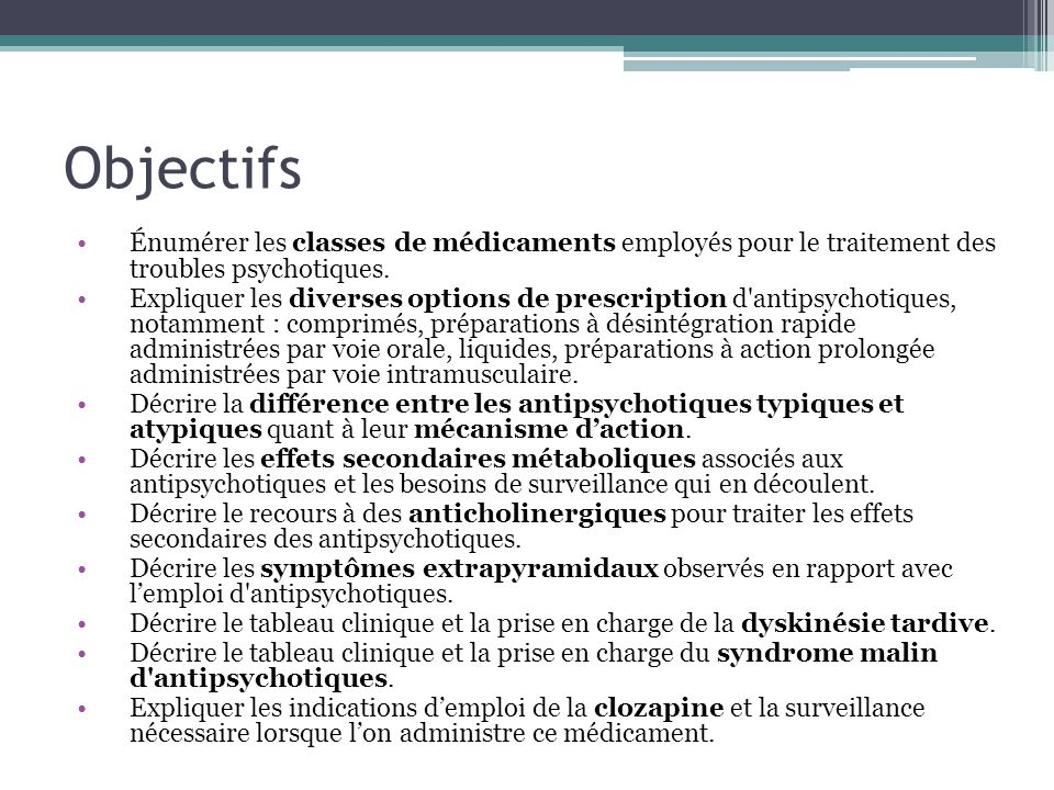 Objectifs Énumérer les classes de médicaments employés pour le traitement des troubles psychotiques.