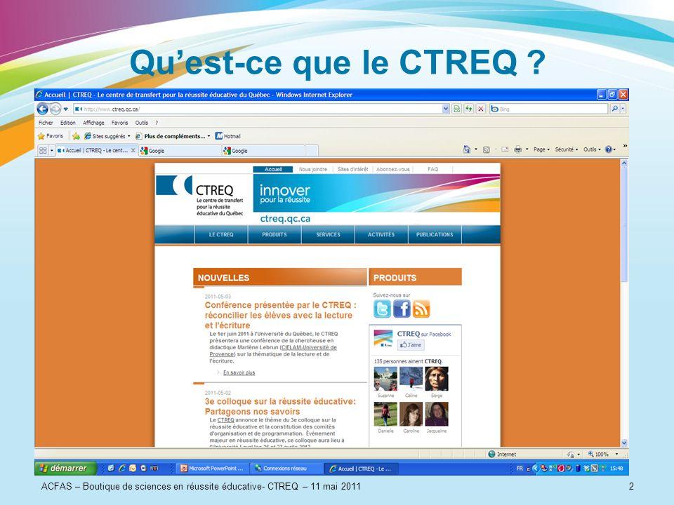Qu'est-ce que le CTREQ ACFAS – Boutique de sciences en réussite éducative- CTREQ – 11 mai 2011. 2.