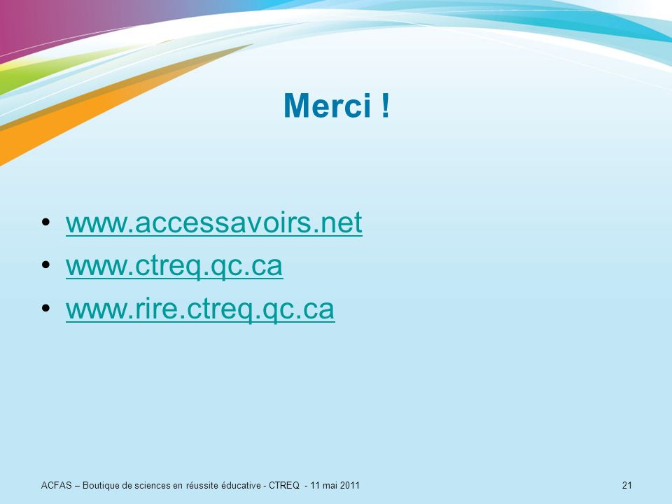 Merci ! www.accessavoirs.net www.ctreq.qc.ca www.rire.ctreq.qc.ca 21