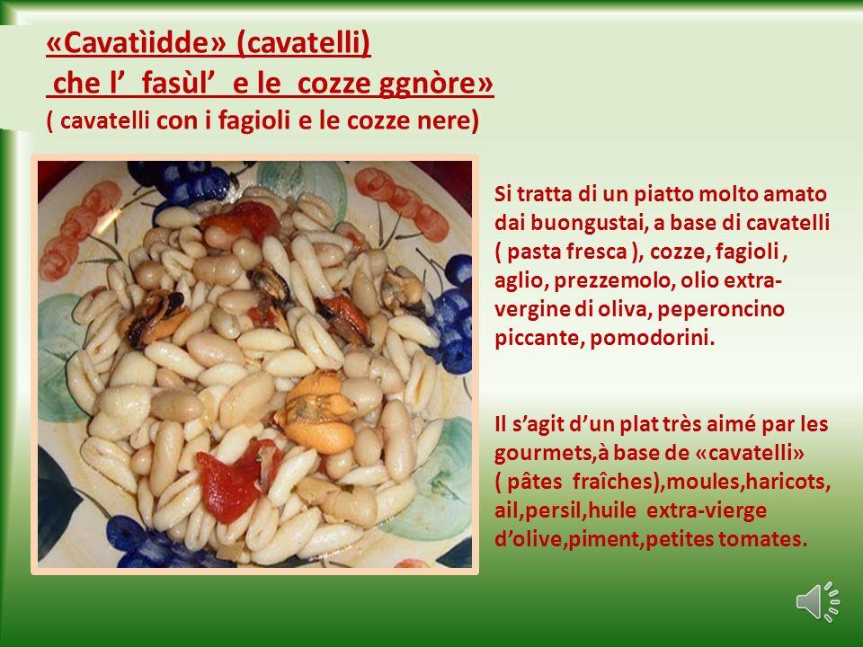 «Cavatìidde» (cavatelli) che l' fasùl' e le cozze ggnòre» ( cavatelli con i fagioli e le cozze nere)