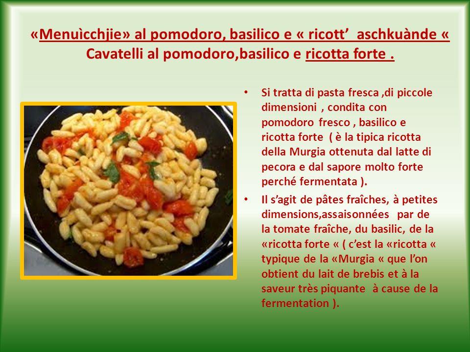 «Menuìcchjie» al pomodoro, basilico e « ricott' aschkuànde « Cavatelli al pomodoro,basilico e ricotta forte .