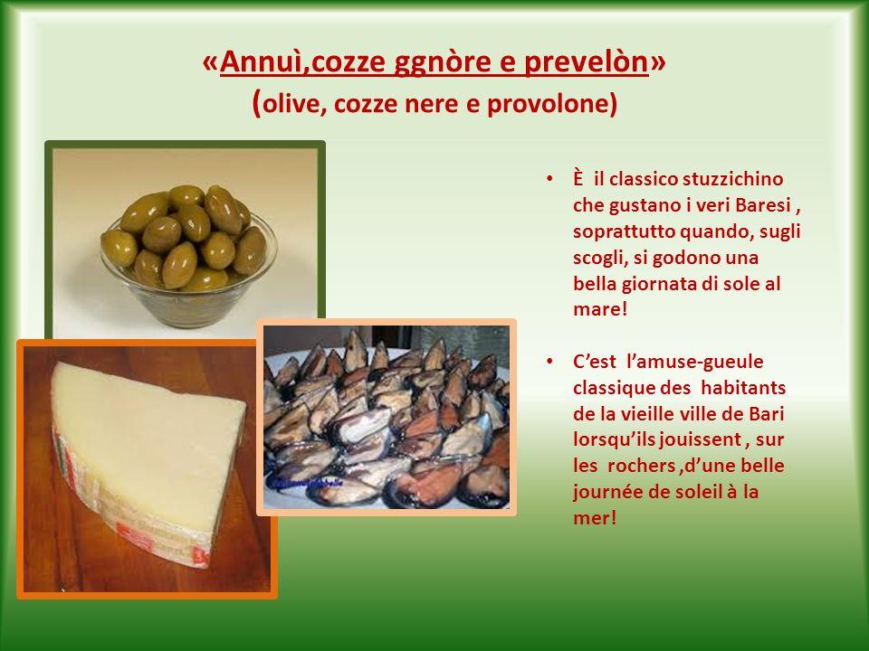 «Annuì,cozze ggnòre e prevelòn» (olive, cozze nere e provolone)