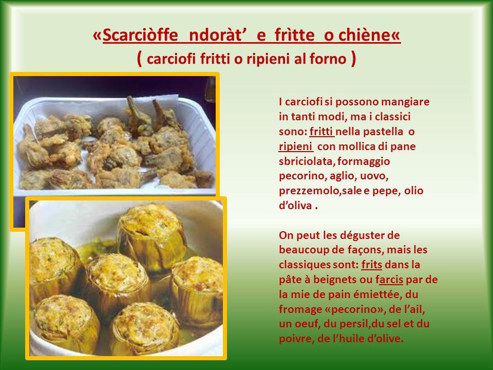 «Scarciòffe ndoràt' e frìtte o chiène« ( carciofi fritti o ripieni al forno )
