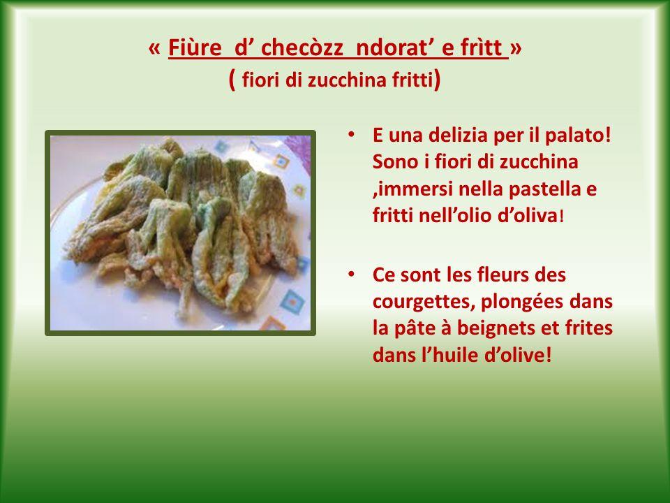 « Fiùre d' checòzz ndorat' e frìtt » ( fiori di zucchina fritti)