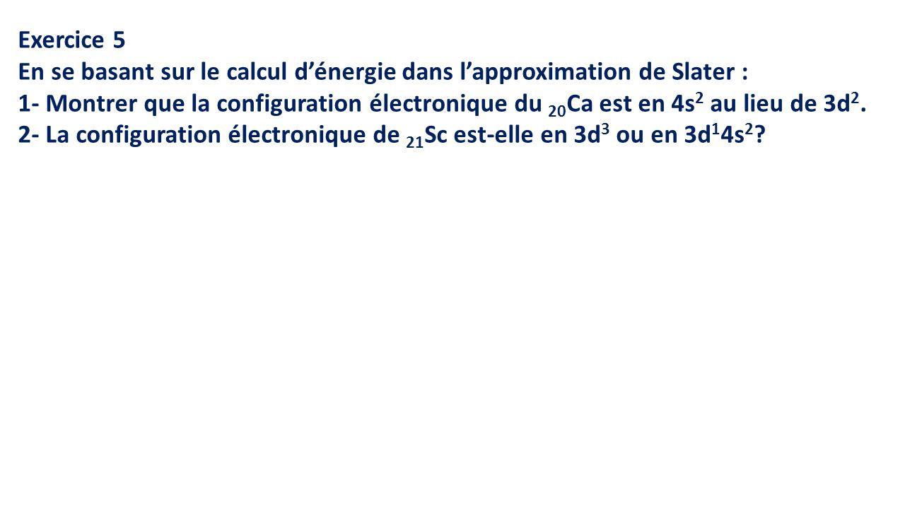 Exercice 5 En se basant sur le calcul d'énergie dans l'approximation de Slater :