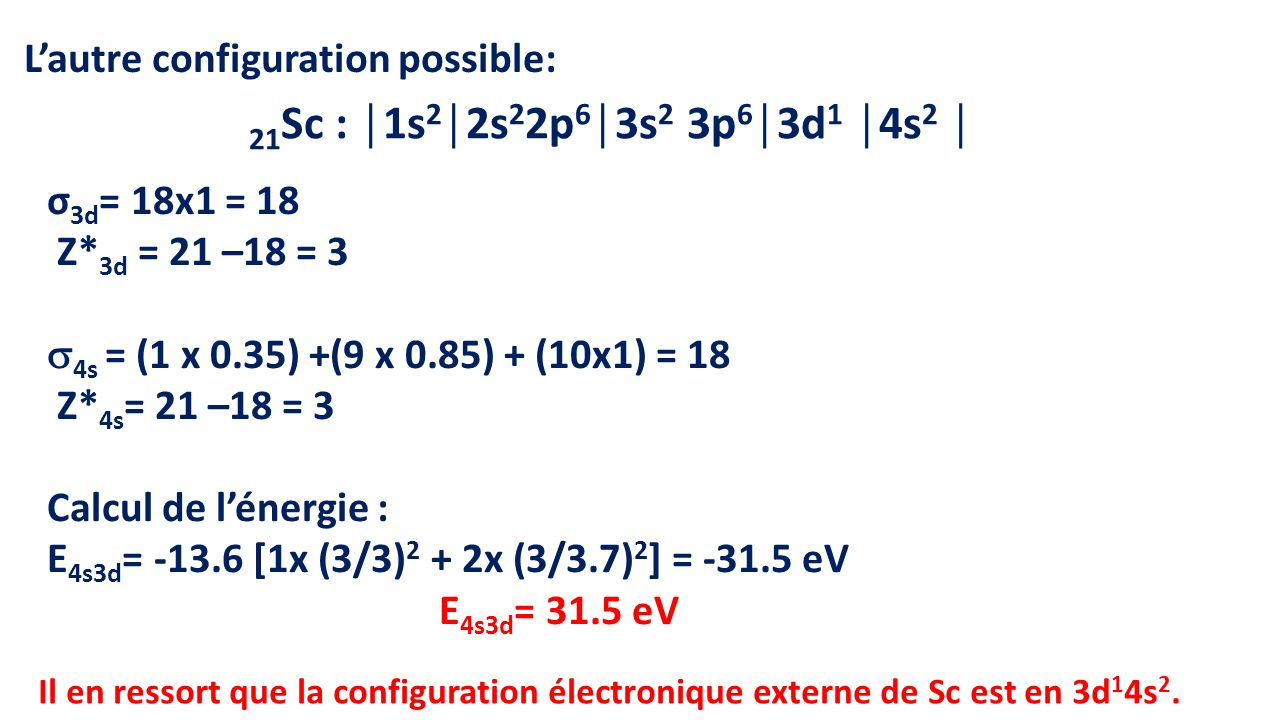 21Sc : │1s2│2s22p6│3s2 3p6│3d1 │4s2 │ L'autre configuration possible: