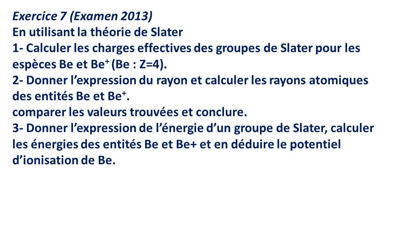 Exercice 7 (Examen 2013) En utilisant la théorie de Slater.