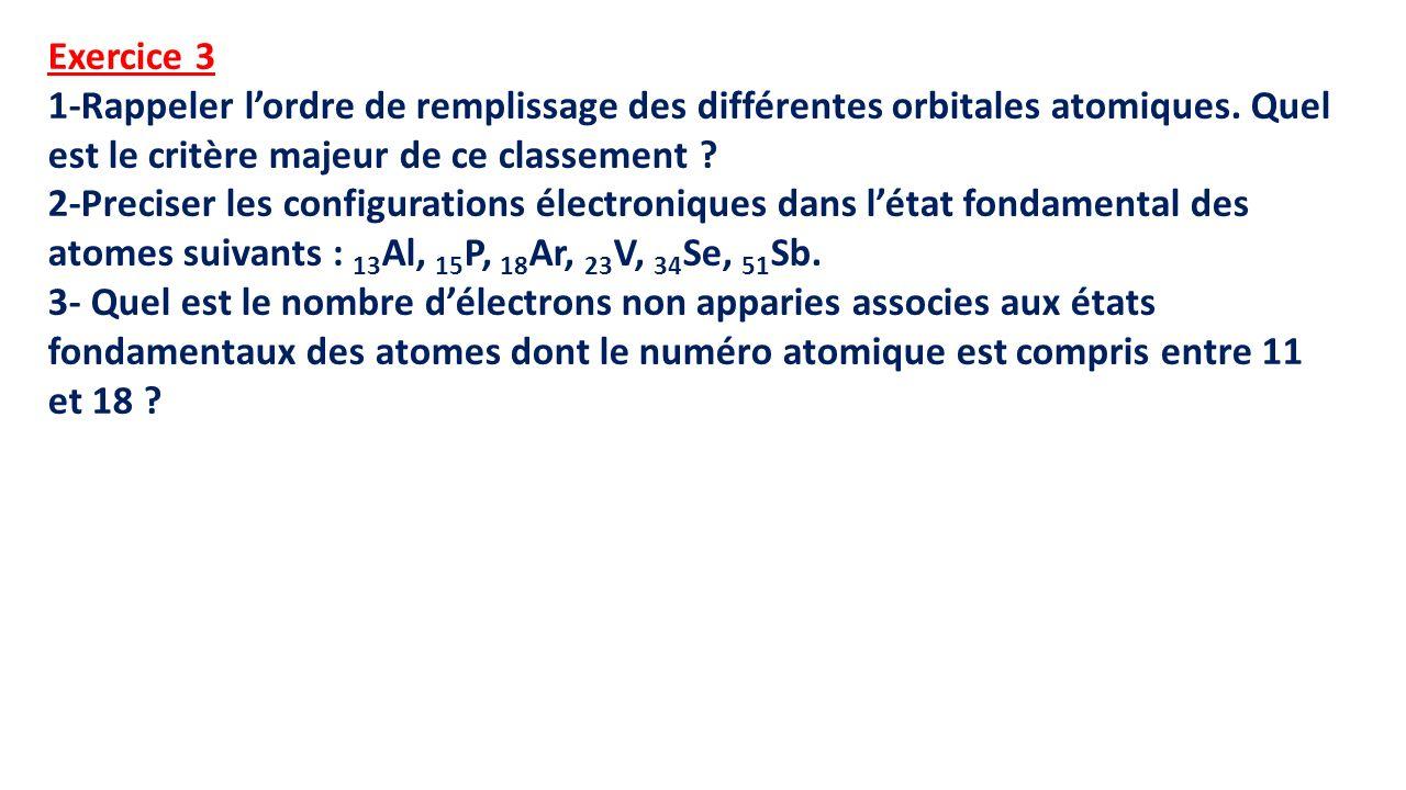 Exercice 3 1-Rappeler l'ordre de remplissage des différentes orbitales atomiques. Quel est le critère majeur de ce classement