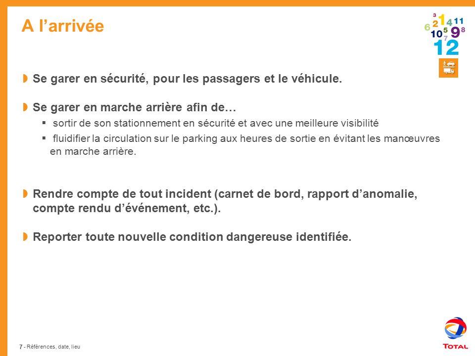 A l'arrivée Se garer en sécurité, pour les passagers et le véhicule.