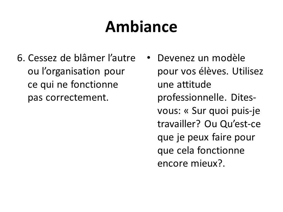 Ambiance 6. Cessez de blâmer l'autre ou l'organisation pour ce qui ne fonctionne pas correctement.