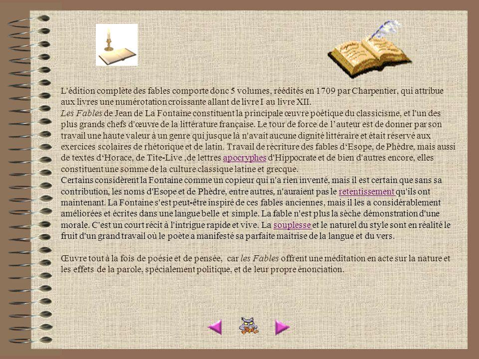 L édition complète des fables comporte donc 5 volumes, réédités en 1709 par Charpentier, qui attribue aux livres une numérotation croissante allant de livre I au livre XII.