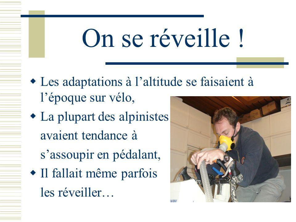 On se réveille ! Les adaptations à l'altitude se faisaient à l'époque sur vélo, La plupart des alpinistes.