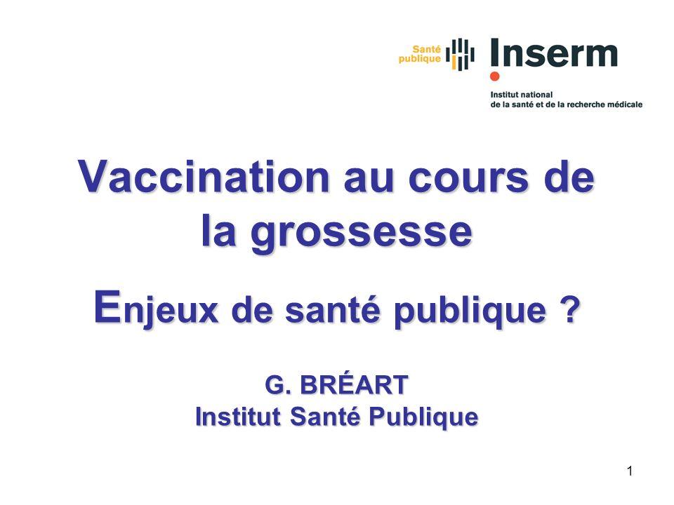 Vaccination au cours de la grossesse Enjeux de santé publique. G