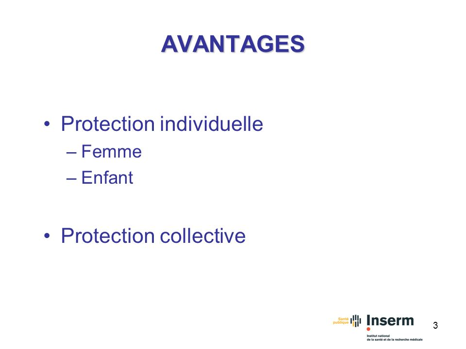 AVANTAGES Protection individuelle Femme Enfant Protection collective