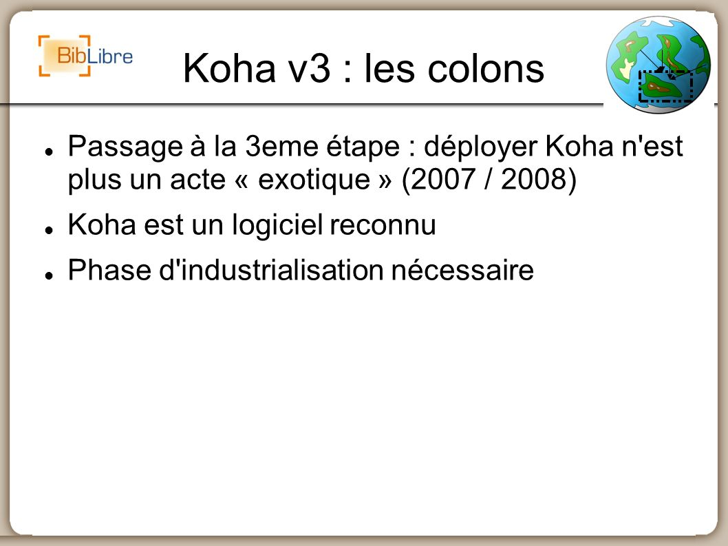 Koha v3 : les colons Passage à la 3eme étape : déployer Koha n est plus un acte « exotique » (2007 / 2008)