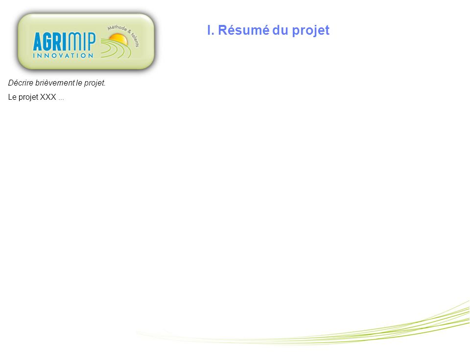 I. Résumé du projet Décrire brièvement le projet. Le projet XXX ... 3