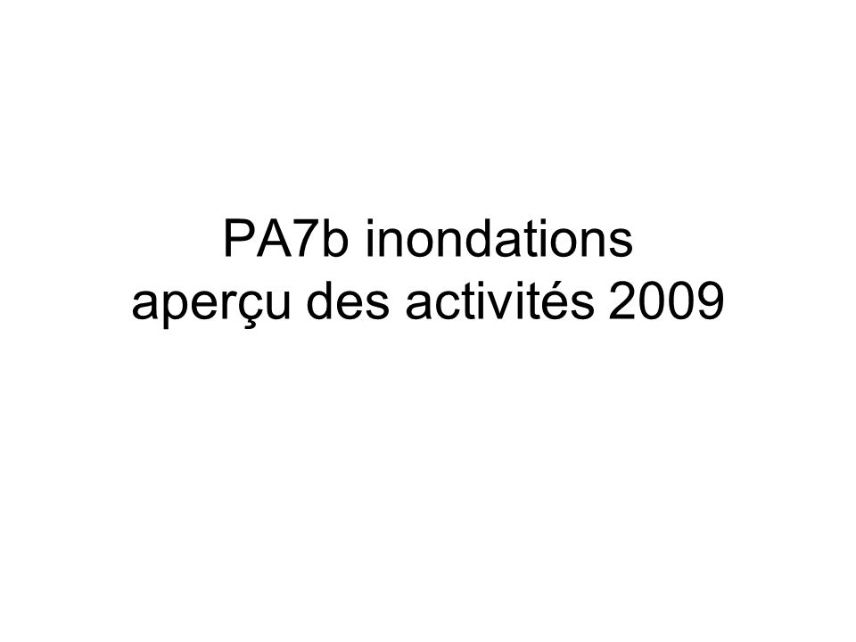PA7b inondations aperçu des activités 2009