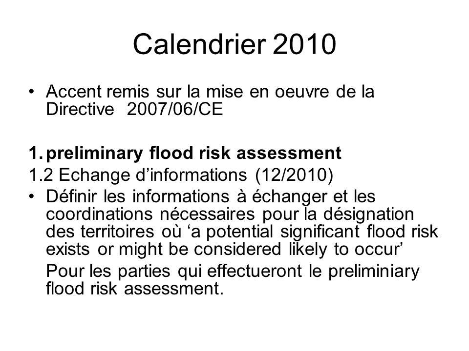 Calendrier 2010 Accent remis sur la mise en oeuvre de la Directive 2007/06/CE. 1. preliminary flood risk assessment.