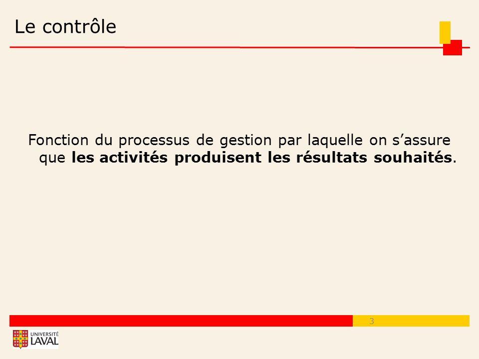 Le contrôle Fonction du processus de gestion par laquelle on s'assure que les activités produisent les résultats souhaités.