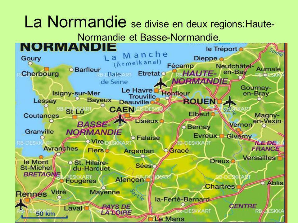 La Normandie se divise en deux regions:Haute-Normandie et Basse-Normandie.