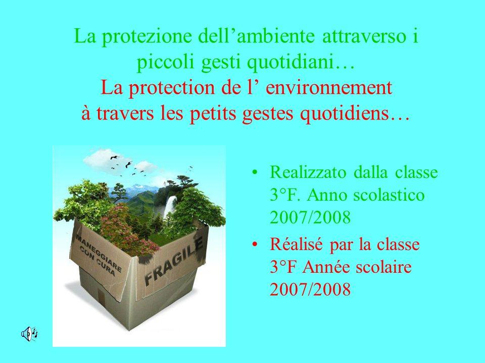 La protezione dell'ambiente attraverso i piccoli gesti quotidiani… La protection de l' environnement à travers les petits gestes quotidiens…