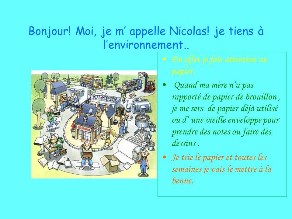 Bonjour! Moi, je m' appelle Nicolas! je tiens à l'environnement..