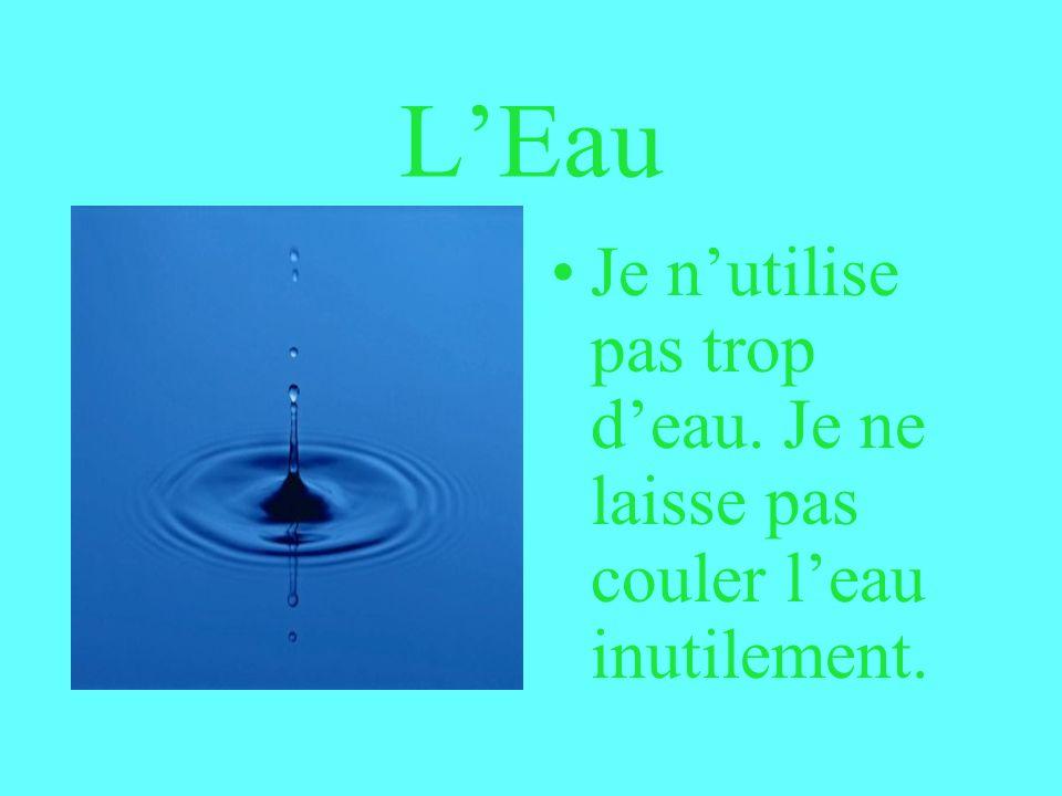 L'Eau Je n'utilise pas trop d'eau. Je ne laisse pas couler l'eau inutilement.