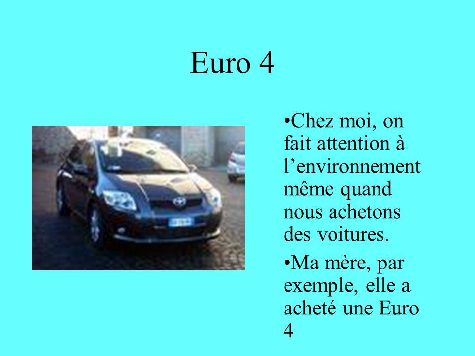 Euro 4 Chez moi, on fait attention à l'environnement même quand nous achetons des voitures.