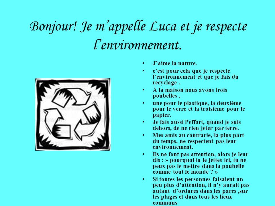 Bonjour! Je m'appelle Luca et je respecte l'environnement.