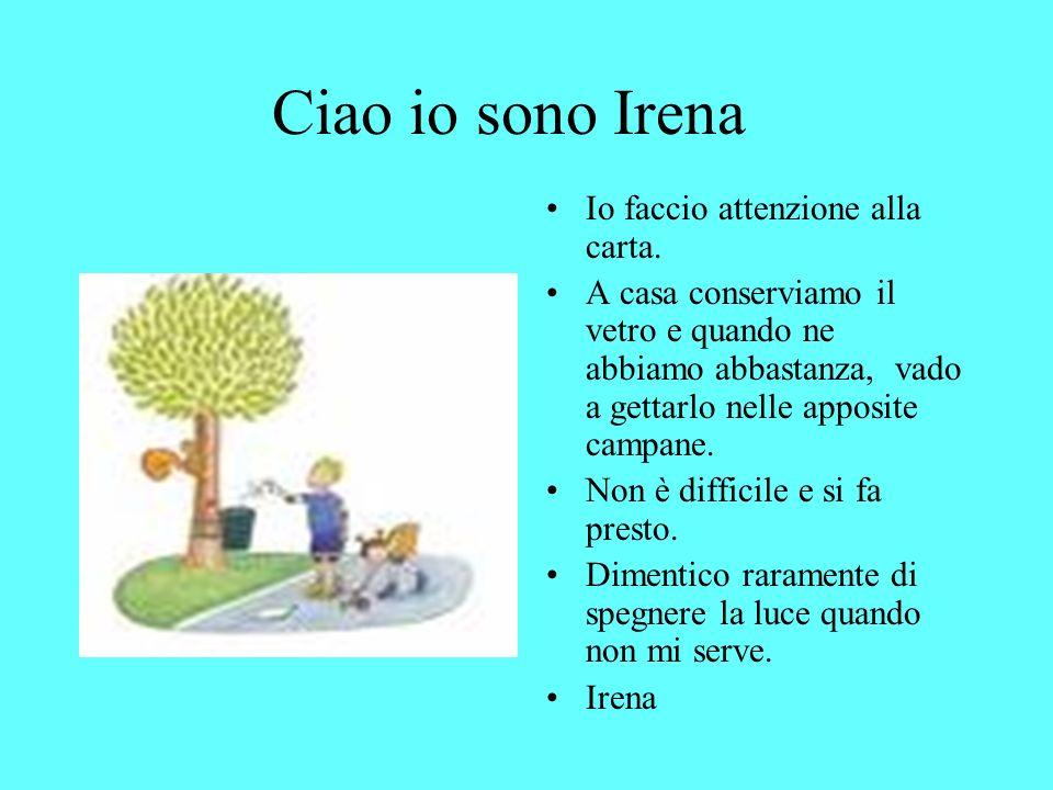 Ciao io sono Irena Io faccio attenzione alla carta.