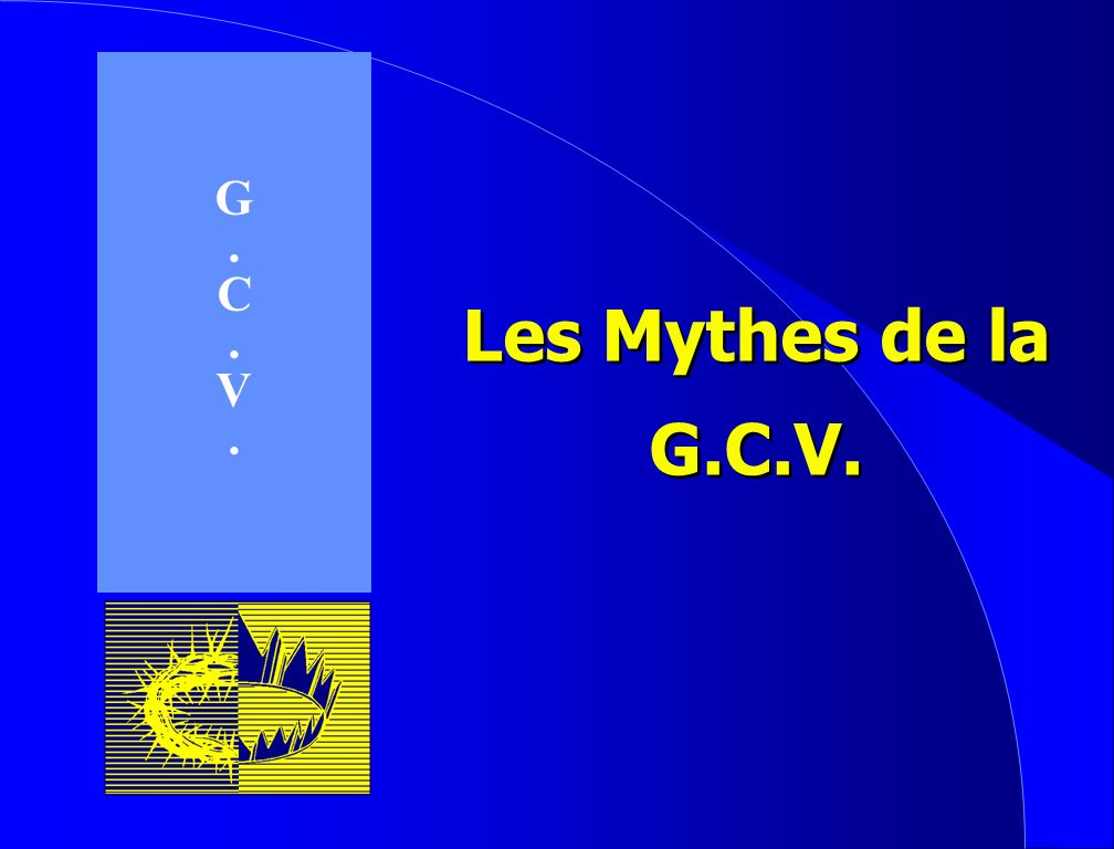 G . C V Les Mythes de la G.C.V.