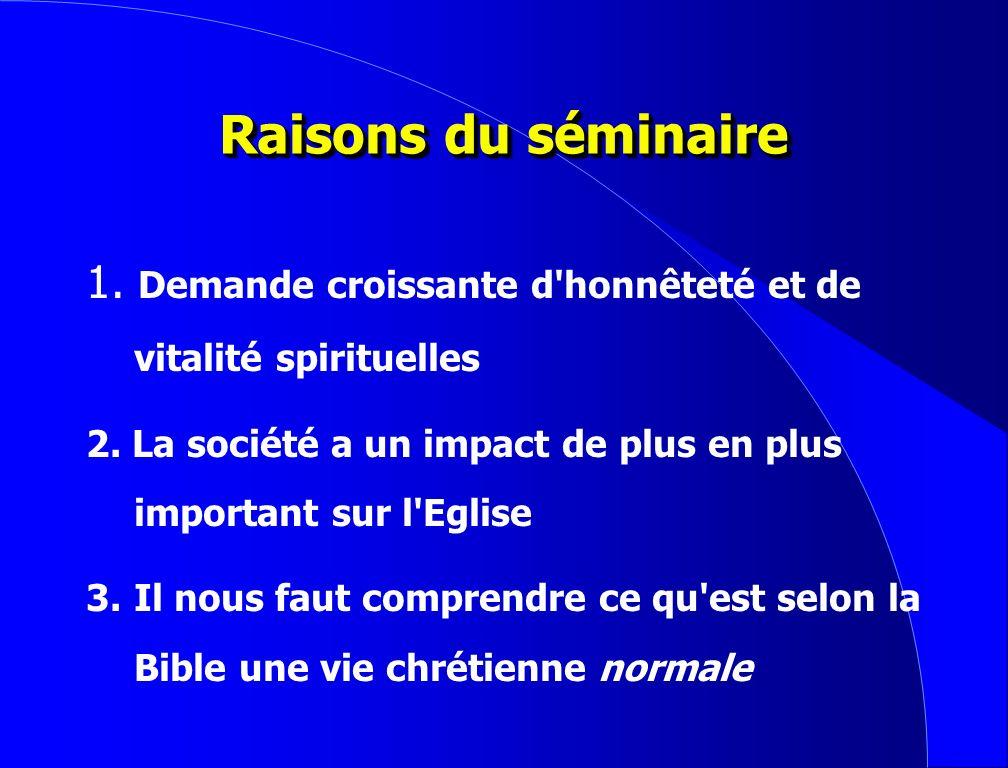 Raisons du séminaire 1. Demande croissante d honnêteté et de vitalité spirituelles. 2. La société a un impact de plus en plus important sur l Eglise.