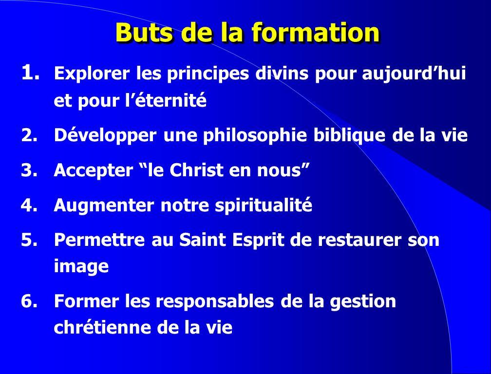Buts de la formation1. Explorer les principes divins pour aujourd'hui et pour l'éternité. 2. Développer une philosophie biblique de la vie.